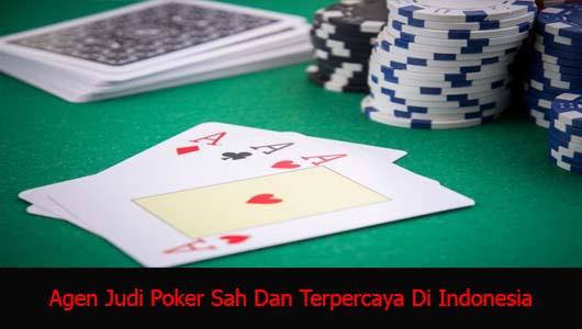 Agen Judi Poker Sah Dan Terpercaya Di Indonesia