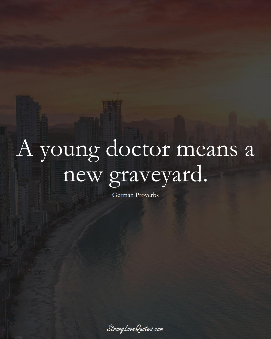 A young doctor means a new graveyard. (German Sayings);  #EuropeanSayings