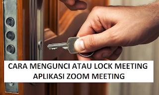 Cara Mengunci Meeting Agar Tidak Ada Lagi yang Bisa Join Meeting di Zoom Meeting