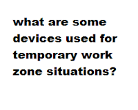 what are some devices used for temporary work zone situations?