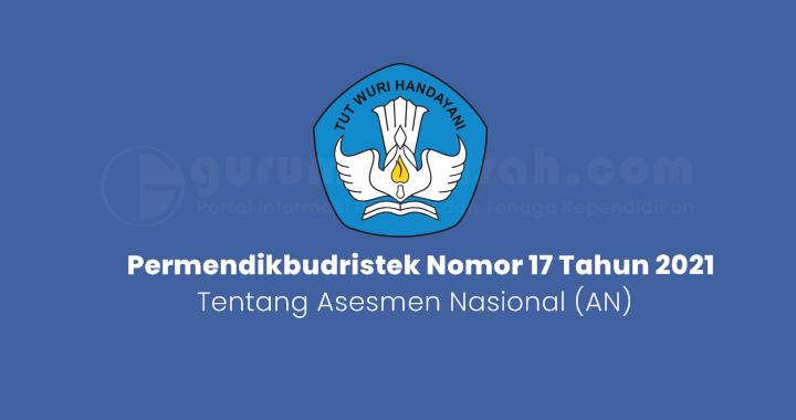 Permendikbudristek Nomor 17 Tahun 2021 Tentang Asesmen Nasional (AN)