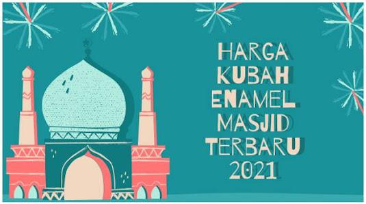 Harga Kubah Enamel Masjid Terbaru 2021