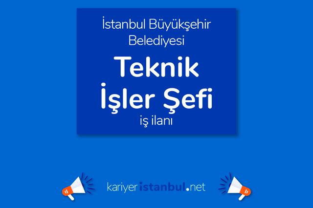 İstanbul Büyükşehir Belediyesi, teknik işler şefi alacak. İBB personel alımı şartları neler? Detaylar kariyeristanbul.net'te!
