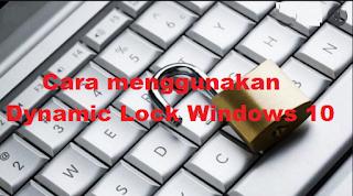 Begini Cara menggunakan Dynamic Lock di komputer Windows 10