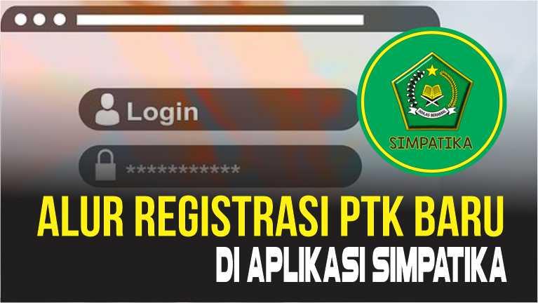 Alur Registrasi PTK Baru di Aplikasi Simpatika Kemenag