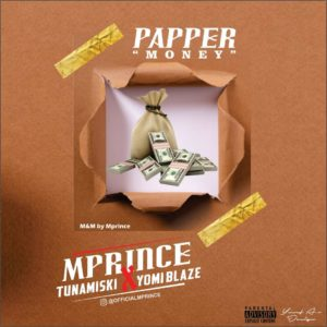 Music : Mprince ft Tunamisky & Yomi blaze – Paper (Money)