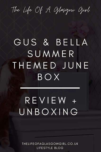 Pinterest image for Gus & Bella Summer Themed June Box Unboxing and review blog post on Thelifeofaglasgowgirl.co.uk
