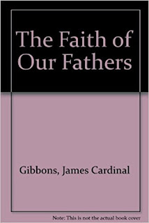 The Faith of Our Fathers by James Cardinal Gibbons Online Book PDF