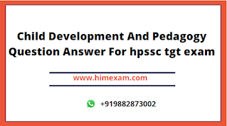Child Development And Pedagogy Question Answer For hpssc tgt exam