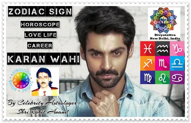 Karan Wahi Zodiac Horoscope Birthday Kundali Birth Charts Analysis