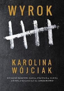 Wyrok - Karolina Wójciak (Patronat medialny, przedpremierowo)