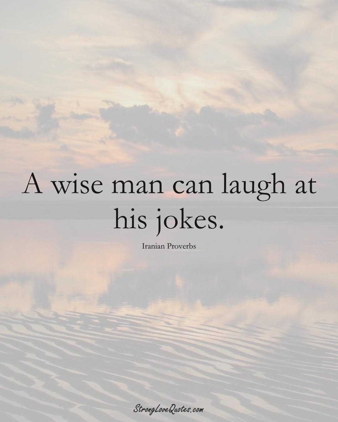 A wise man can laugh at his jokes. (Iranian Sayings);  #MiddleEasternSayings