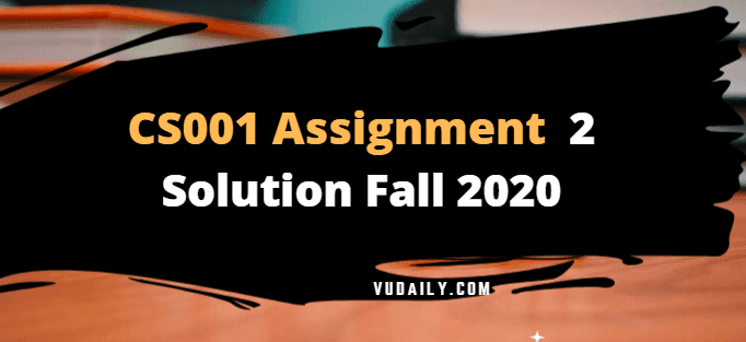 Cs001 Assignment No 2 Solution Fall 2020