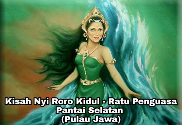 Kisah Nyi Roro Kidul – Ratu Penguasa Pantai Selatan (Pulau Jawa)