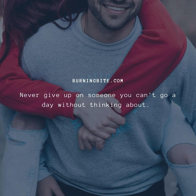 Never give up on someone you can't go a day without thinking about. ~ BB quotes