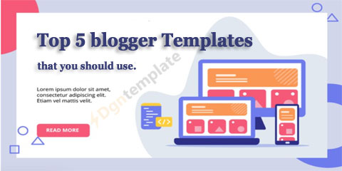 Top 5 Blogger Templates That You Should Try