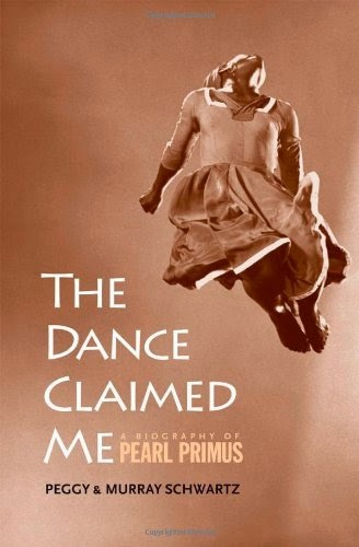 The Dance Claimed Me, Pearl Primus, biography by Peggy & Murray Schwartz