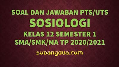 Soal dan Jawaban PTS/UTS SOSIOLOGI Kelas XII Semester 1 SMA/SMK/MA Kurikulum 2013 TP 2020/2021