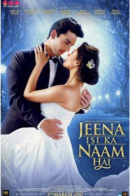 Jeena Isi Ka Naam Hai Movie Download (2017) Full HD 720p