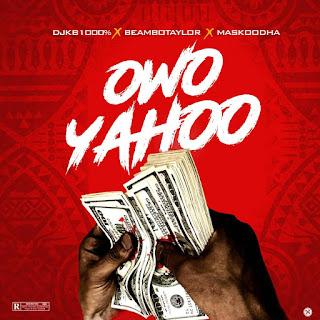 MUSIC: DJ Kb1000% x Beambo Taylor x Maskoodha -  Owo Yahoo