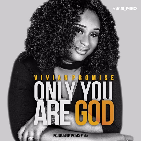 MUSIC : Vivian Promise- Only You are God