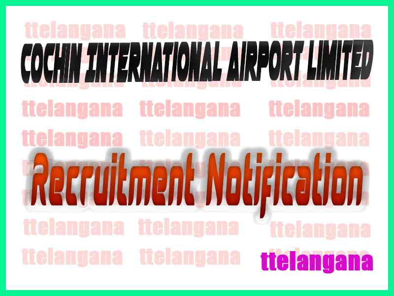 Cochin International Airport Limited CIAL Recruitment Notification
