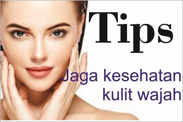 Tips Mempertahankan Kecantikan Kulit Wajah