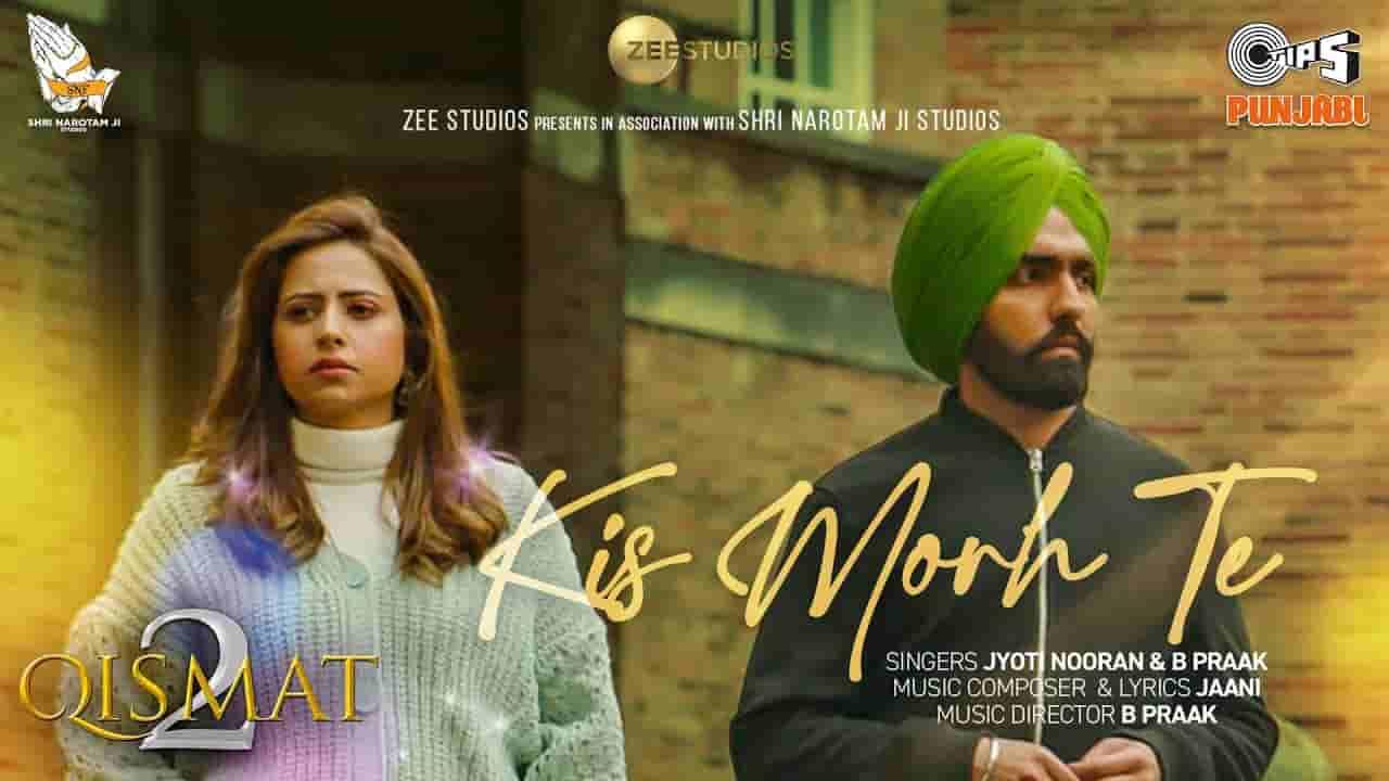 Kis morh te lyrics Qismat 2 B Praak x Jyoti Nooran Ammy Virk Punjabi Song