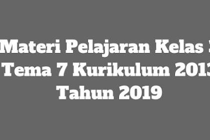 Materi Pelajaran Kelas 3 Tema 7 Kurikulum 2013 Tahun 2019