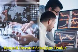 Menjadi Investor Sekaligus Trader Begini Tehniknya