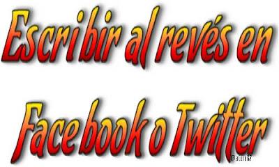 Escribir al revés en Facebook o Twitter