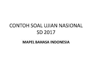 CONTOH SOAL UJIAN NASIONAL KELAS 6 SD 2017 BAHASA INDONESIA