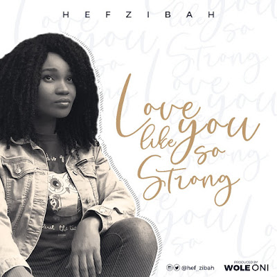 Love Like You So Strong by Hef-zibah Mp3 Download