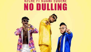 Keche Ft. Kuami Eugene – No Dulling Lyrics