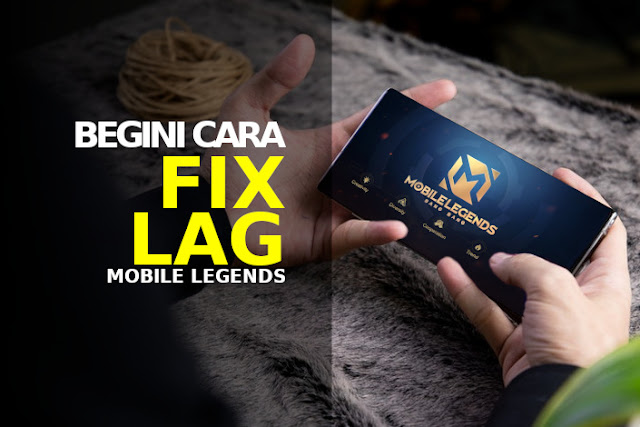 cara fix lag mobile legends