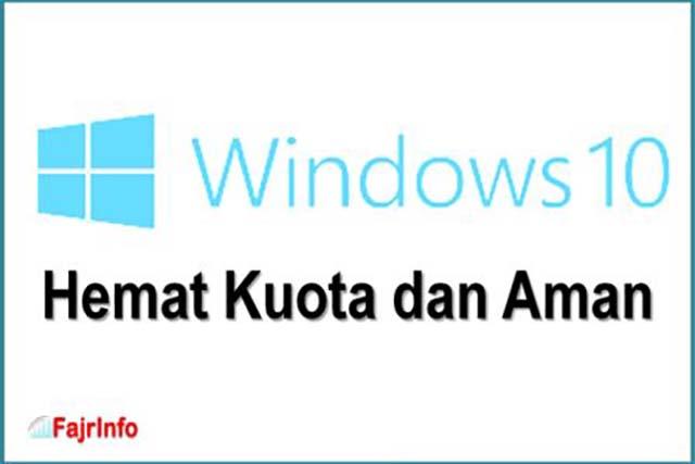 Fitur Yang Wajib Dimatikan Di Windows 10 Agar Hemat Kuota Dan Aman