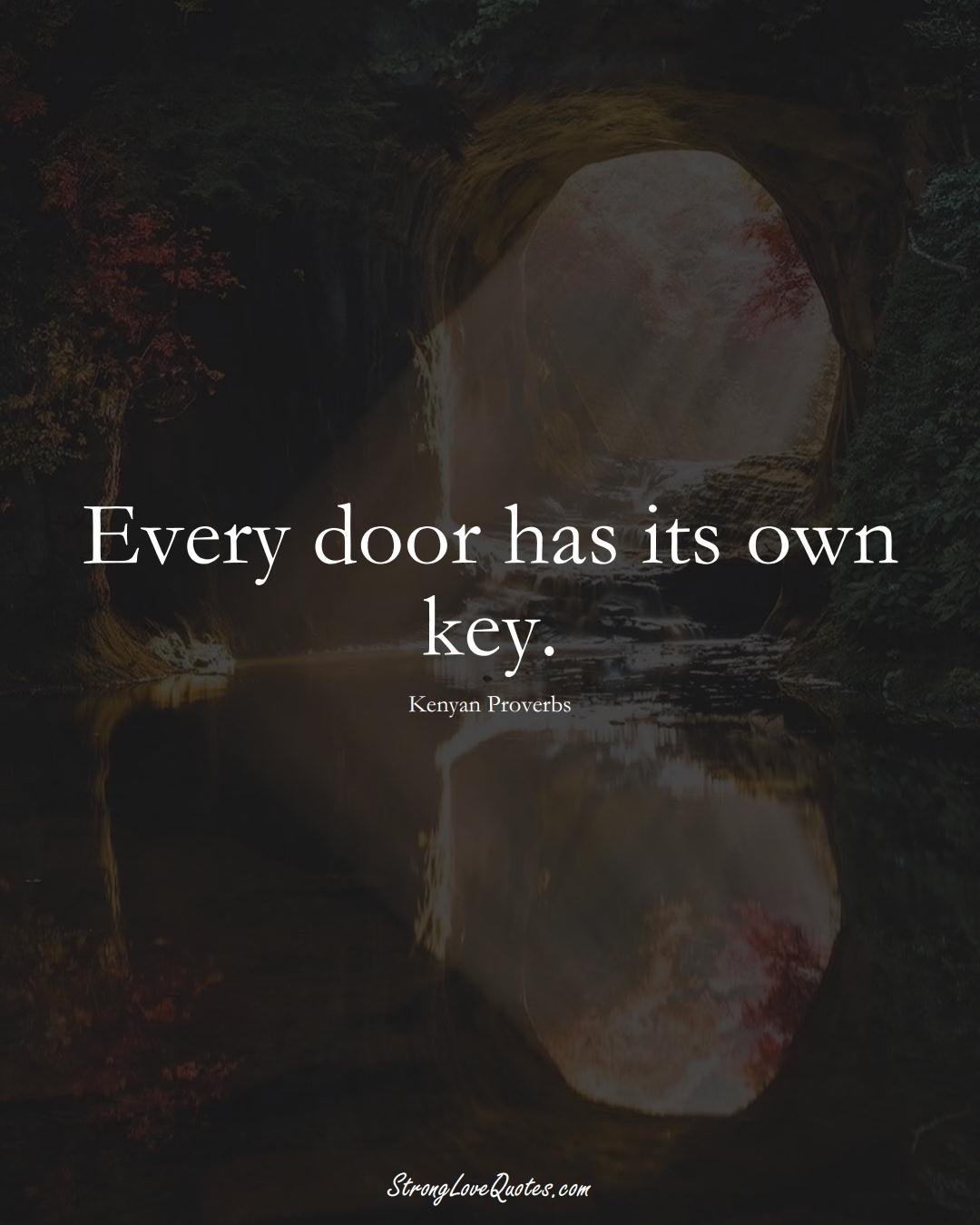 Every door has its own key. (Kenyan Sayings);  #AfricanSayings