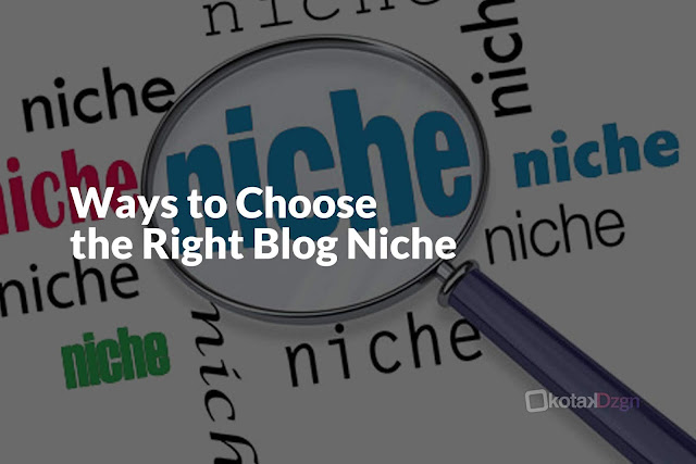 Ways to Choose the Right Blog Niche
