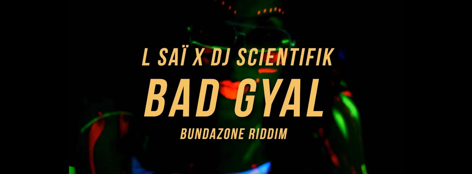 L-Saï x Dj Scientifik - Bad gyal (Bundazone riddim)