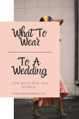 https://www.sunsetdesires.co.uk/2019/06/what-to-wear-to-wedding.html