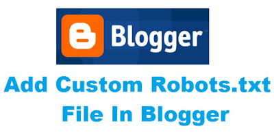 How to add custom robots.text file in Blogger,what is Robots.txt file, custom robots.txt blogger generator custom robots header tags, custom robots.txt generator, where does the robots txt file go,where to find robots txt, robots txt sitemap, robots txt not found, how to submit robots txt to google