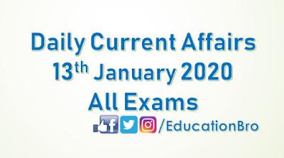 Daily Current Affairs 13th January 2020 For All Government Examinations