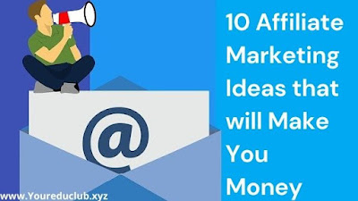 10 Affiliate Marketing Ideas that will Make You Money