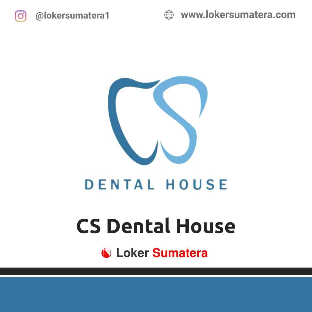 Lowongan Kerja Pekanbaru: CS Dental House Maret 2021