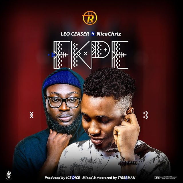 MUSIC: Leo Ceaser ft Nicechriz - Ekpe
