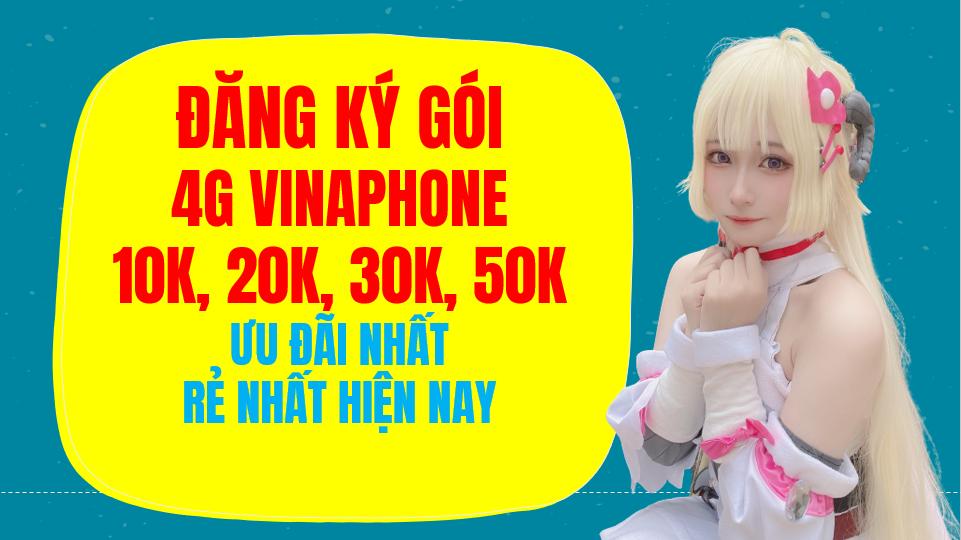 Cách đăng ký gói 4g Vinaphone 10K, 20K, 30K, 40K, 50K