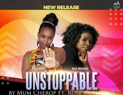 Audio | Mum Cherop - Unstoppable Ft. Rose Muhando
