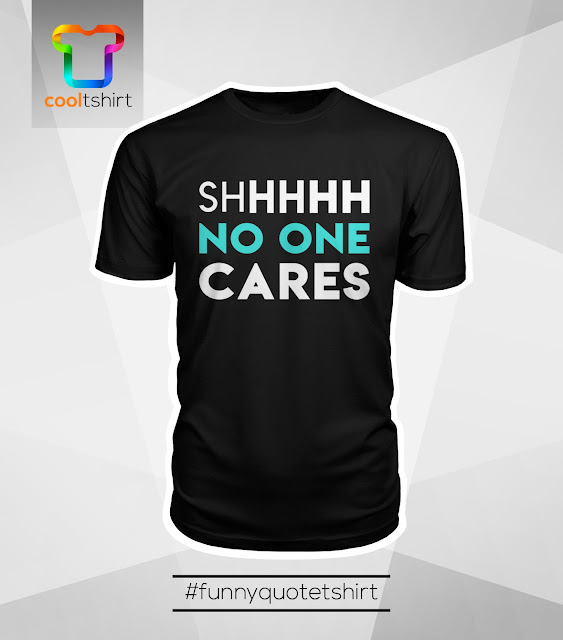i want this shirt, i need this shirt, i love this shirt, No one cares cool limited edition Tshirt