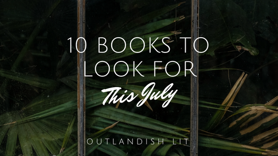 10 Books To Look For This July :: Outlandish Lit
