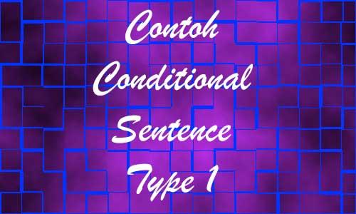 Contoh Conditional Sentence Type 1 Dengan arti dan Materi Lengkap
